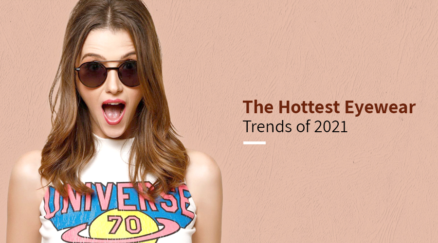 , The hottest eyewear trends of 2021!