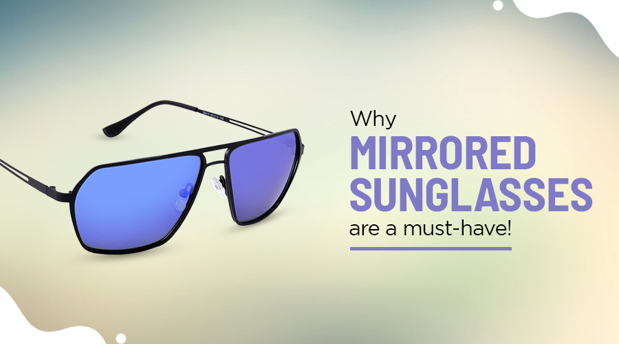 , Why Mirrored Sunglasses are a must-have!