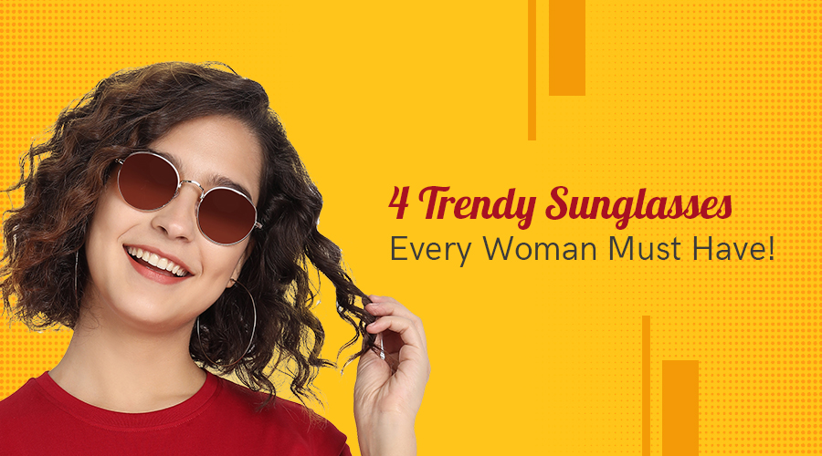 , 4 Trendy Sunglasses Every Woman Must Have!